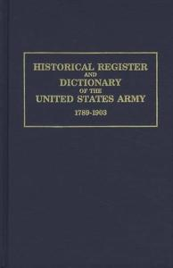 Historical Register and Dictionary of the US Army 1789-1903 Vol 1 & 2 by: Francis B Heitman