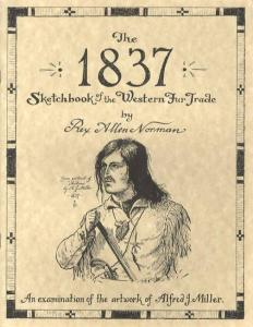 The 1837 Sketchbook of the Western Fur Trade: An Examination of the Artwork of Alfred J. Miller by: Rey Allen Norman
