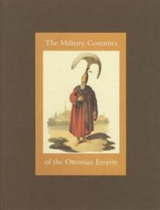 The Military Costumes of the Ottoman Empire by: Tamer el-Leithy