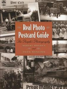 Real Photo Postcard Guide: The People's Photography by: Robert Bogdan, Todd Weseloh