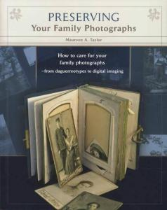 Preserving Your Family Photographs: From Daguerreotypes to Digital Imaging