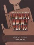 A Guide to the Makers of American Wooden Planes, 5th Ed by: Thomas L. Elliott
