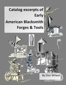 Catalog Excerpts of Early American Blacksmith Forges & Tools by: Don Wilwol