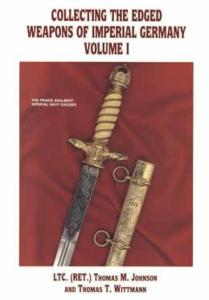 Collecting Edged Weapons of Imperial Germany Vol 1 by: Johnson, Wittmann