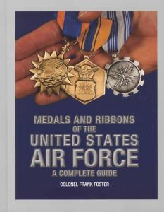 Medals and Ribbons of the United States Air Force: A Complete Guide by: Col Frank Foster