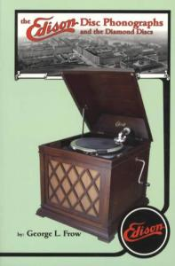 The Edison Disc Phonographs and the Diamond Discs by: George L. Frow