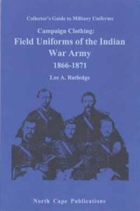 Field Uniforms of the Indian War Army 1866-1871 by: Lee Rutledge