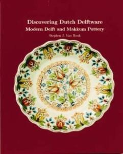 Dutch Delftware: Royal Delft, Makkum, Gouda & Others by: S. Van Hook