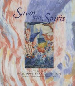 Savor the Spirit: Heritage Recipes Passed Down Through the Years by: The Alabama Society United States Daughters of 1812