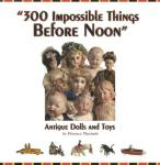 300 Impossible Things Antique Dolls Toys