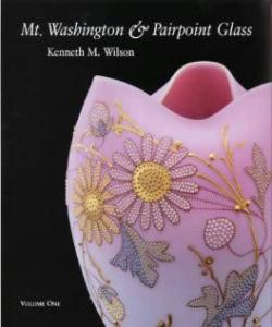 Mt. Washington & Pairpoint Glass Vol 1 by: Kenneth Wilson