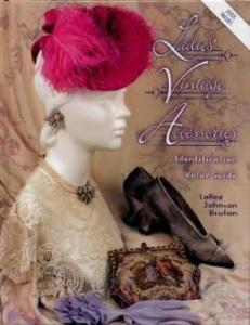 Ladies Vintage Accessories ID & Value Guide by: LaRee Johnson Bruton