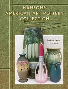 Hanson's American Art Pottery Collection by: Bob & Jane Hanson