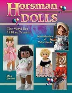 Horsman Dolls: Vinyl Era 1950 to Present by: Don Jensen