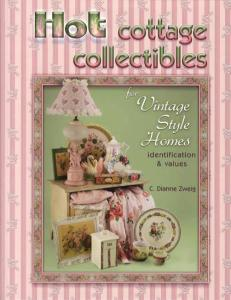 Hot Cottage Collectibles for Vintage Style Homes (Decorating w Rustic Antiques & Country Kitsch) by: C Dianne Zweig