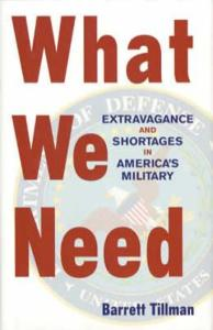 What We Need: Extravagance and Shortages in America's Military by: Barrett Tillman