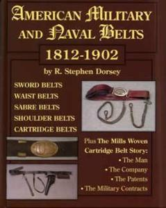 American Military & Naval Belts by: R Stephen Dorsey