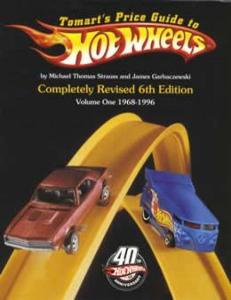 Tomart's Price Guide to Hot Wheels Vol 1 1968-1996, 6th Ed by: Strauss, Garbaczewski