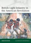 Elite 237: British Light Infantry in the American Revolution by: Robbie MacNiven
