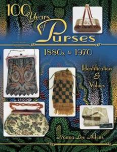 100 Years of Vintage Purses 1880s-1980s by: Ronna Aikins