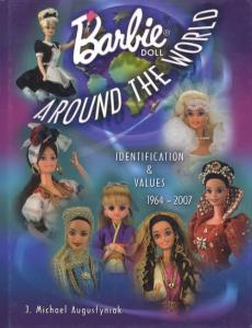 Barbie Doll Around The World 1964-2007 by: J Michael Augustyniak