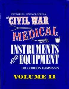 Civil War Medical Instruments Vol 2 by: Gordon Dammann