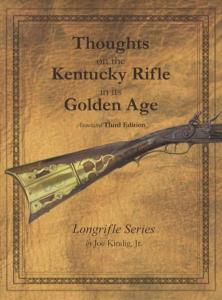 Kentucky Rifle Golden Age (Longrifle Series) by: Joe Kindig