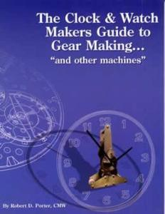 The Clock & Watch Makers Guide to Gear Making by: Robert Porter