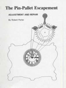 The Pin-Pallet Escapement: Adjustment & Repair by: Robert Porter