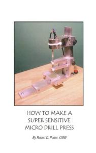 How To Make A Super Sensitive Micro Drill Press by: Robert Porter