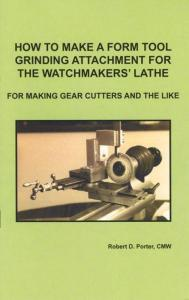 How to Make a Form Tool Grinding Attachment for the Watchmakers' Lathe by: Robert Porter