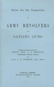 Rules for the Inspection of Army Revolvers and Gatling Guns. Prepared under the direction of Lieut. Col. J. G. Benton, Commanding National Armory, by Capt. J. P. Farley, Ord. Dept. National Armory: Sprinfield, Mass. 1875