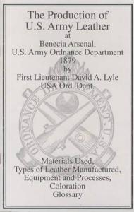 The Production of US Army Leather at Benecia Arsenal, US Army Ordnance Department 1879 by First Lieutenant David A. Lyle USA Ord. Dept.