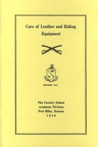 Care of Leather and Riding Equipment (Reprint, 1941) The Cavalry School Academic Division Fort Riley, Kansas 1940