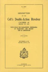 Description of the Colt's Double-Action Revolver Caliber .45 Model of 1909 (Management, Memoranda of Trajectory, Description of Ammunition) Washington Government Printing Office 1913