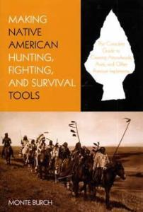 Making Native American Tools: Arrowheads, Axes & Primitive Implements by: Monte Burch