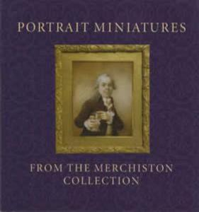 Portrait Miniatures from the Merchiston Collection by: Stephen Lloyd