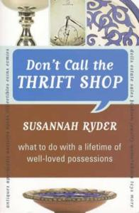 Don't Call the Thrift Shop (Family Guide to Selling Estate Items) by: Susannah Ryder