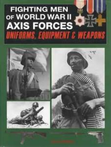 Fighting Men of WWII: Axis Forces: Uniforms, Equipment & Weapons by: David Miller