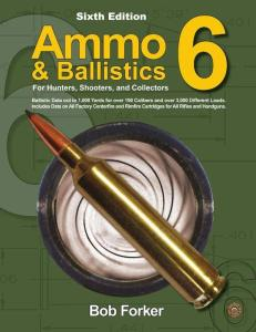 Ammo & Ballistics For Hunters, Shooters, and Collectors, 6th Ed by: Bob Forker
