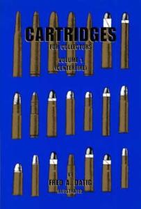 Cartridges for Collectors Vol 1 (Centerfire) by: Fred Datig