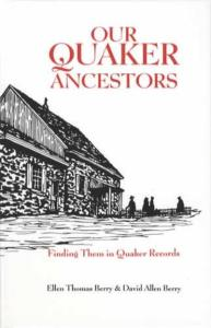 Our Quaker Ancestors: Finding Them in Quaker Records by: Ellen & David Berry
