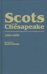Scots on the Chesapeake 1607-1830 by: David Dobson