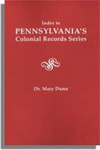 Index to Pennsylvania's Colonial Records Series by: Dr Mary Dunn