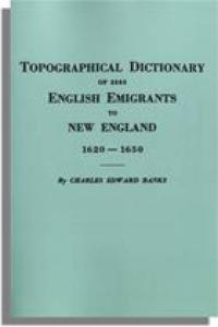 Topographical Dictionary of 2885 English Emigrants to New England 1620-50 (Genealogy) by: Charles Edward Banks