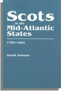 Scots in the Mid-Atlantic States 1783-1883 by: David Dobson