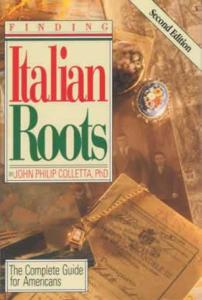 (Genealogy) Finding Italian Roots by: John Philip Colletta