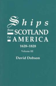 Ships from Scotland to America 1628-1828 Vol 3 (Genealogy) by: David Dobson