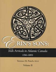 Erin's Sons: Irish Arrivals in Atlantic Canada 1761-1853, Vol 2 by: Terrence Punch