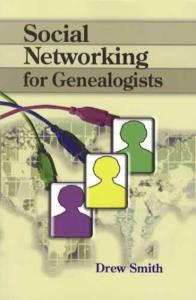 Social Networking for Genealogists (Blogs Facebook RSS Etc) by: Drew Smith